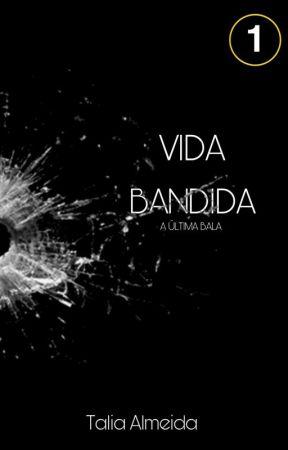 VIDA BANDIDA: O RECOMEÇO O Final [EM PAUSA] by TaliaAlmeidaVieira