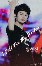 I Fell For My Teacher [ Hwang hyunjin ] by hhyunjinscake