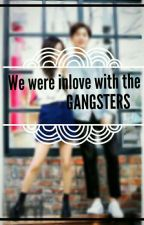 We were Inlove to the Gangsters  by SuLene143