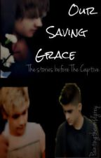 Our Saving Grace- The Stories Before The Captive by paintingtheworldgray