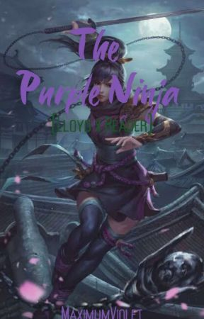 The Purple Ninja (Lloyd x Reader) by Maximum_Violet