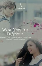 With You, It's Different✔ by ilyeongurl