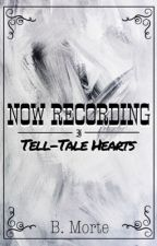 Now Recording: Tell-Tale Hearts (Book 1) by belladonna-morte