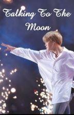 Talking To The Moon - JiKook [COMPLETED✔] by JiminnieeCutiee