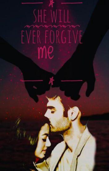 she will ever forgive me   - Pramita Singh - Wattpad
