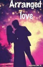 ARRANGED LOVE ✅ (under editing)  by SparklingSunshine01