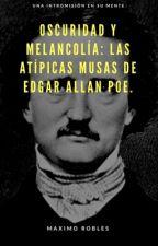 Oscuridad y Melancolía: Las atípicas musas de Edgar Allan Poe (Obras cumbres) by Borgesito92