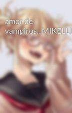 amor de vampiros...MIKELLINO by MegixGabriela