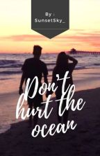 Don't Hurt The Ocean by SunsetSky_