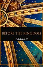 BEFORE THE KINGDOM by FoteiniK