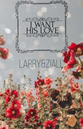I want his love ||Larry & Ziall|| by HarryIsSoBottom