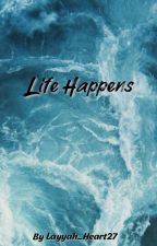 Life Happens by Layyah_Heart27