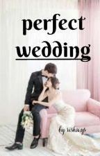 Perfect Wedding(Tahap revisi) by Riska_kaa