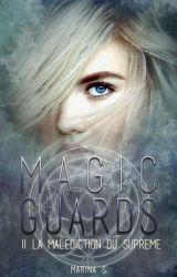 Magic Guards - Tome 2 - La malédiction du Suprême by MarinaSvd