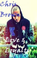 Love & Loyalty: Chris Brown Love Story by LiveLaugh_Luv