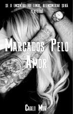 Marcados pelo Amor by CaaliMor1