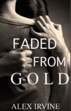 Faded From Gold by RoseAndBone