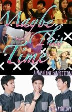 Maybe This Time   NashLene (DISCONTINUED) by WayOfLove
