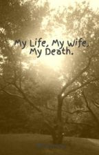 My Life, My Wife, My Death. by littleminy