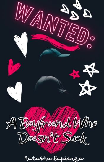 WANTED: A BOYFRIEND WHO DOESN'T SUCK