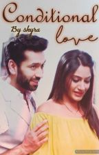 Conditional love!! ❤️By Shyra  by Shyrakapoor