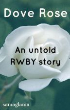 Dove Rose (RWBY Untold Story) by SamaGlama