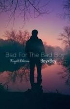 Bad for the Bad boy (boyxboy) by KnightsBlossom