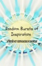 Random Bursts of Inspiration by amberamuawesome