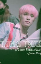 Thinks Twice - Dino Fanfiction by HongJosie