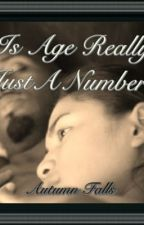Is Age Really Just A Number? by Autumn_Autumn_Autumn