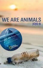 We are Animals #PlanetOrPlastic by Jojo_B