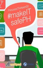 #makeITsafePH by PrincessThirteen00