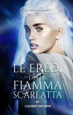 Le Eredi Della Fiamma Scarlatta III - L'Ultimo Incanto by ChristianVicaretti