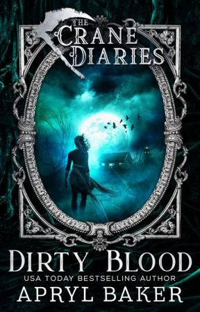 Dirty Blood (The Crane Diaries #2) by AprylBaker7