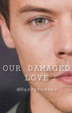 Our Damaged Love //H.S// by harrytosses