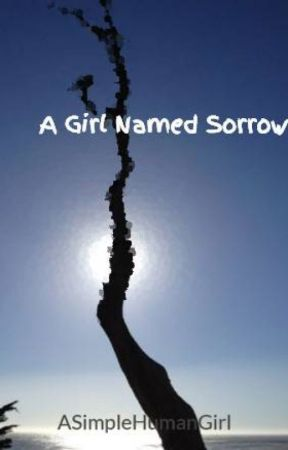 A Girl Named Sorrow by ASimpleHumanGirl