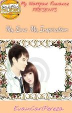 My Love, My Inspiration [COMPLETED] & [Edited]  by EvainCarlPereza