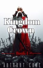 Kingdom | Crown Series #1 by Ace_million