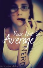 Your Not So Average Nerd by nervousandshy