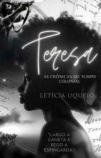 Teresa: As Cronicas Do Tempo Colonial by LeticiaTyga28