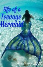 Life of a Teenage Mermaid by Katlynh1113