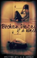 Broken Pieces of a Women by _PumpkinPrincess_