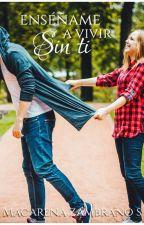 Enséñame a vivir sin ti (SS #2) by allyouneedishope