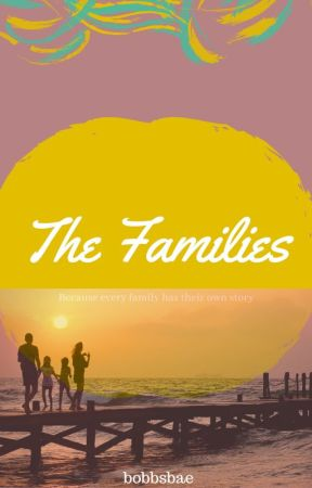 The Families by bobbsbae