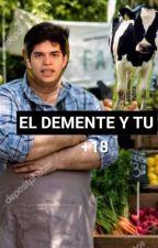 El demente y tu (super mega hot +18) by dementepvto
