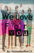 We Love You For You(One Direction Fanfiction) by Thoughts_Hurt