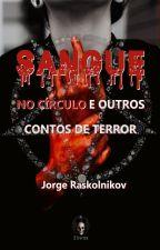 SANGUE NO CÍRCULO (Finalizado) by Jorgeraskolnikov