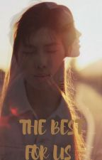 The Best For Us (Namjoon Fanfic) by Strictly_Moonchild