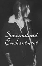 Supernatural Enchantment by LaughingJilltheWolf