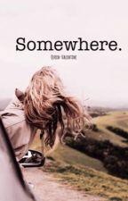Somewhere by Queen-Valentine